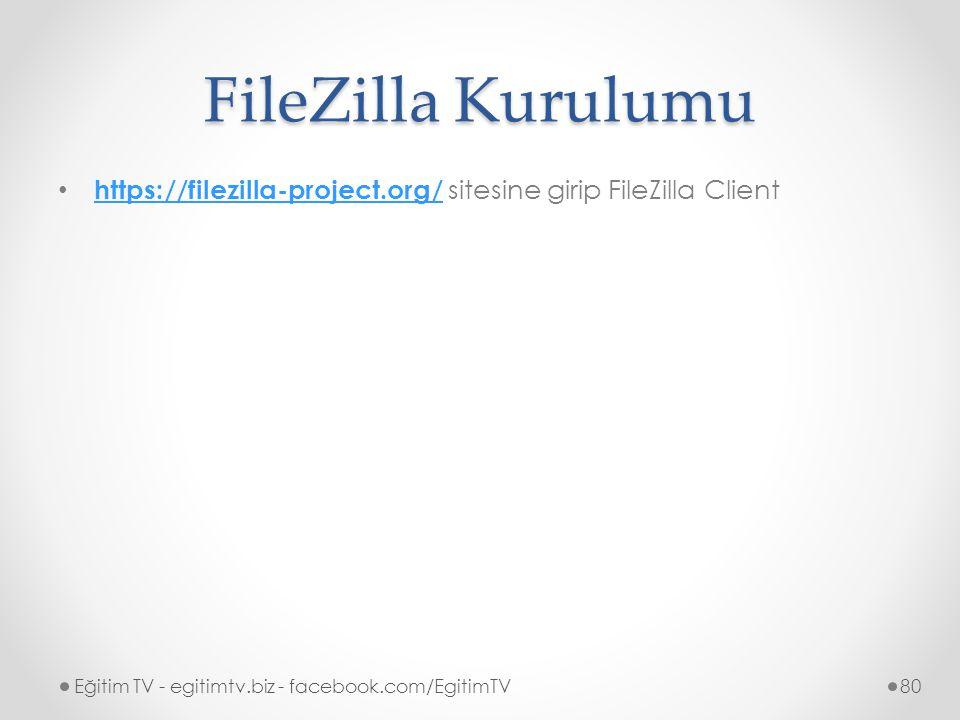 FileZilla Kurulumu https://filezilla-project.org/ sitesine girip FileZilla Client.