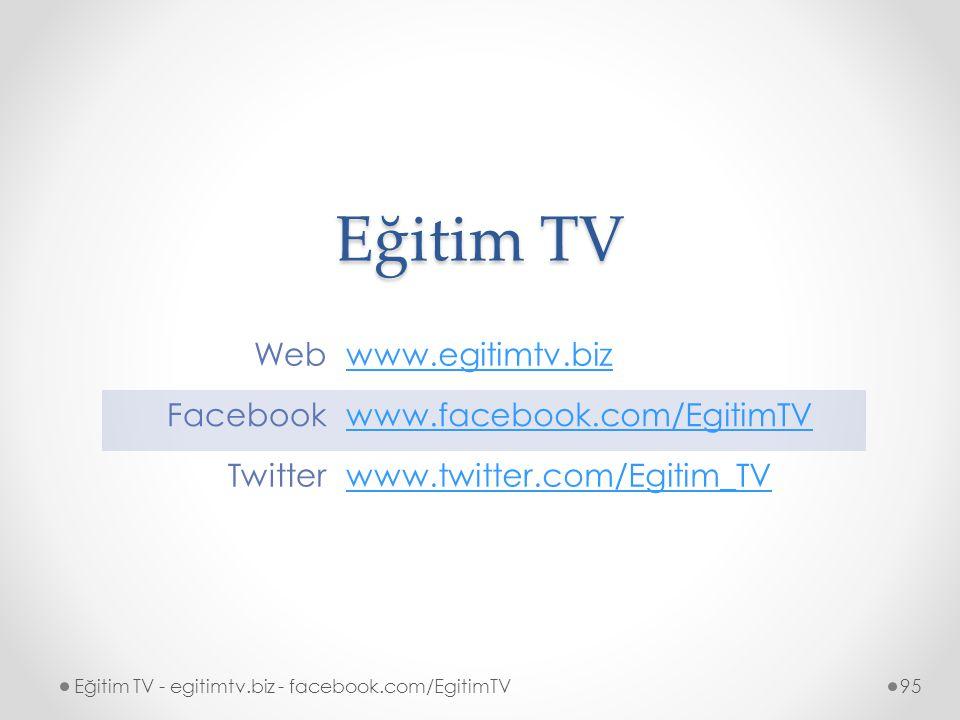 Eğitim TV Web. www.egitimtv.biz. Facebook. www.facebook.com/EgitimTV. Twitter. www.twitter.com/Egitim_TV.