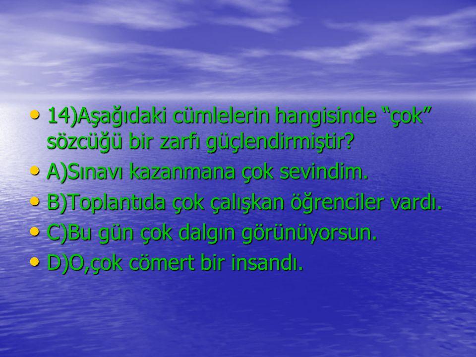 14)Aşağıdaki cümlelerin hangisinde çok sözcüğü bir zarfı güçlendirmiştir