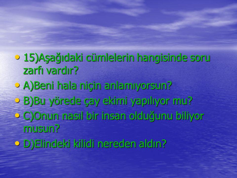 15)Aşağıdaki cümlelerin hangisinde soru zarfı vardır