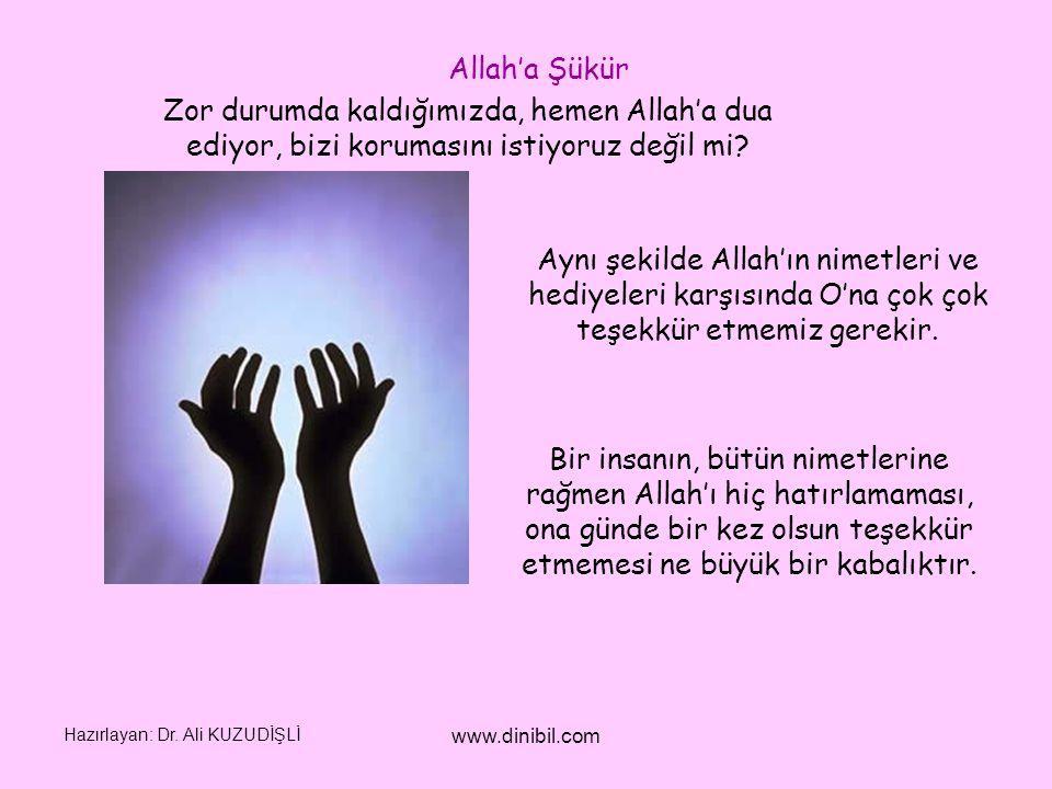 Allah'a Şükür Zor durumda kaldığımızda, hemen Allah'a dua ediyor, bizi korumasını istiyoruz değil mi