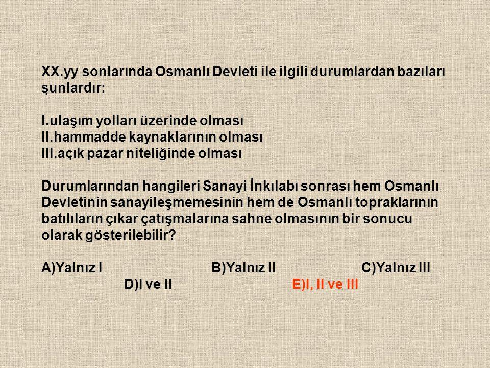 XX.yy sonlarında Osmanlı Devleti ile ilgili durumlardan bazıları şunlardır: