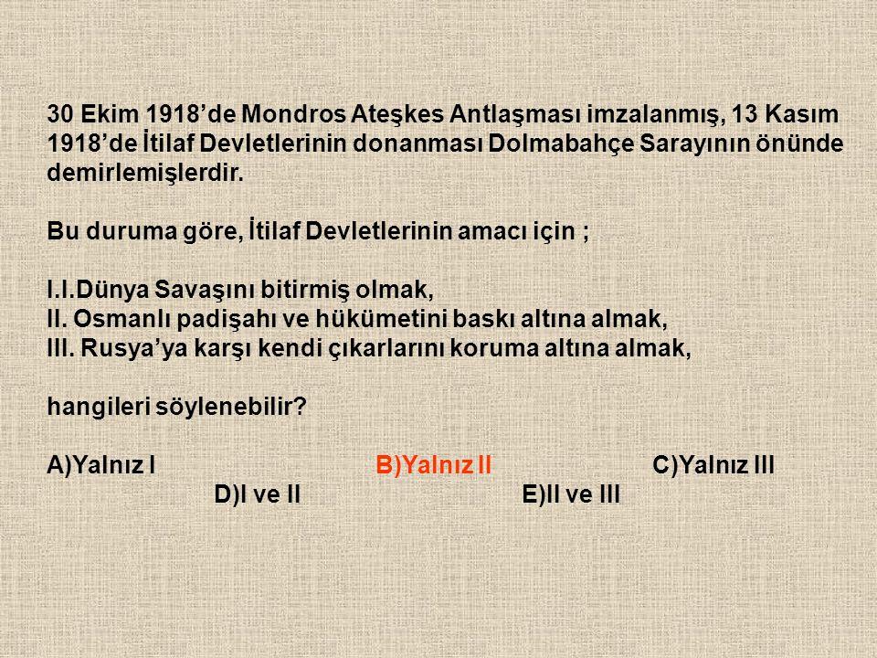 30 Ekim 1918'de Mondros Ateşkes Antlaşması imzalanmış, 13 Kasım 1918'de İtilaf Devletlerinin donanması Dolmabahçe Sarayının önünde demirlemişlerdir.