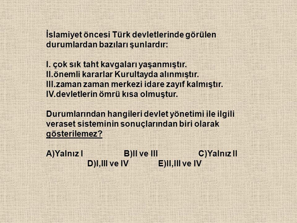 İslamiyet öncesi Türk devletlerinde görülen durumlardan bazıları şunlardır: