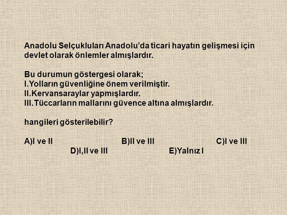 Anadolu Selçukluları Anadolu'da ticari hayatın gelişmesi için devlet olarak önlemler almışlardır.