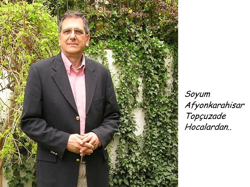 Soyum Afyonkarahisar Topçuzade Hocalardan..