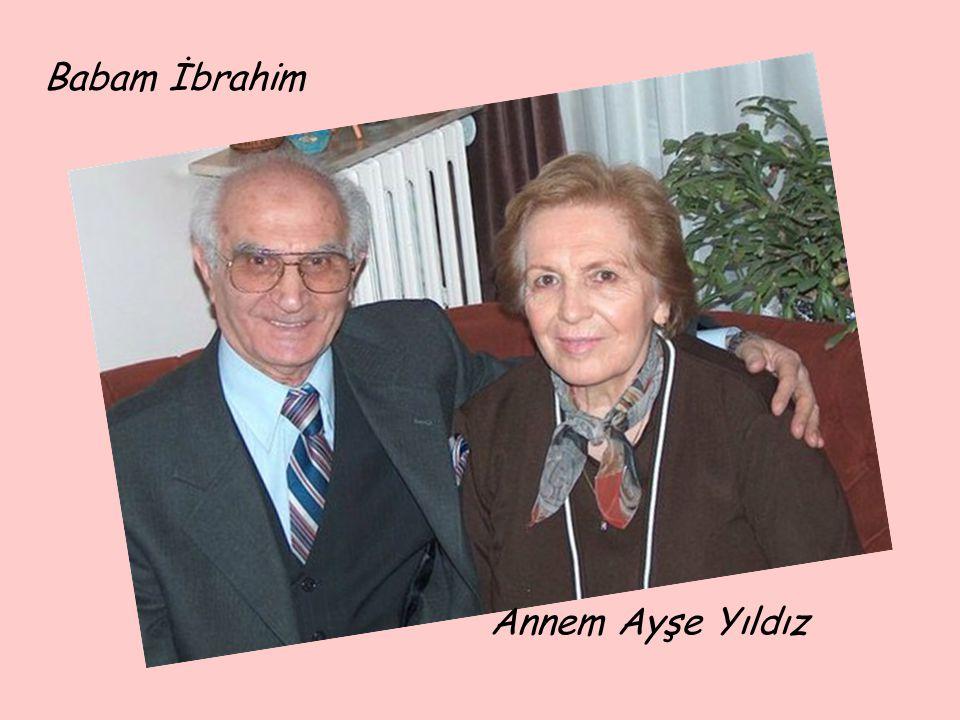 Babam İbrahim Annem Ayşe Yıldız