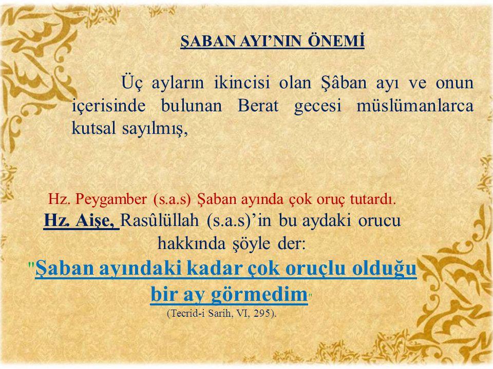 Hz. Aişe, Rasûlüllah (s.a.s)'in bu aydaki orucu hakkında şöyle der: