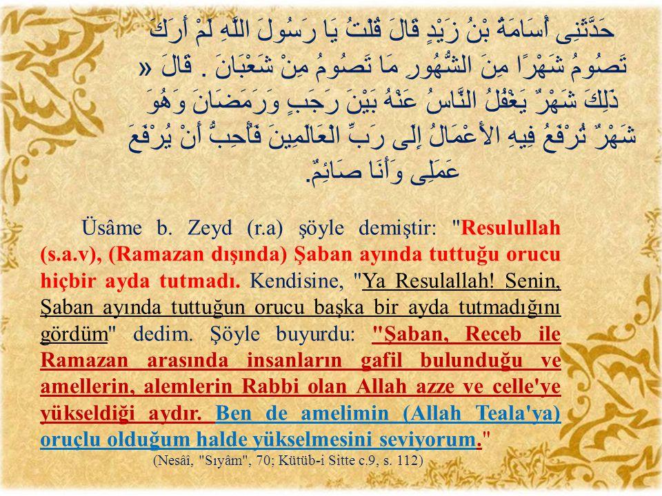 (Nesâî, Sıyâm , 70; Kütüb-i Sitte c.9, s. 112)