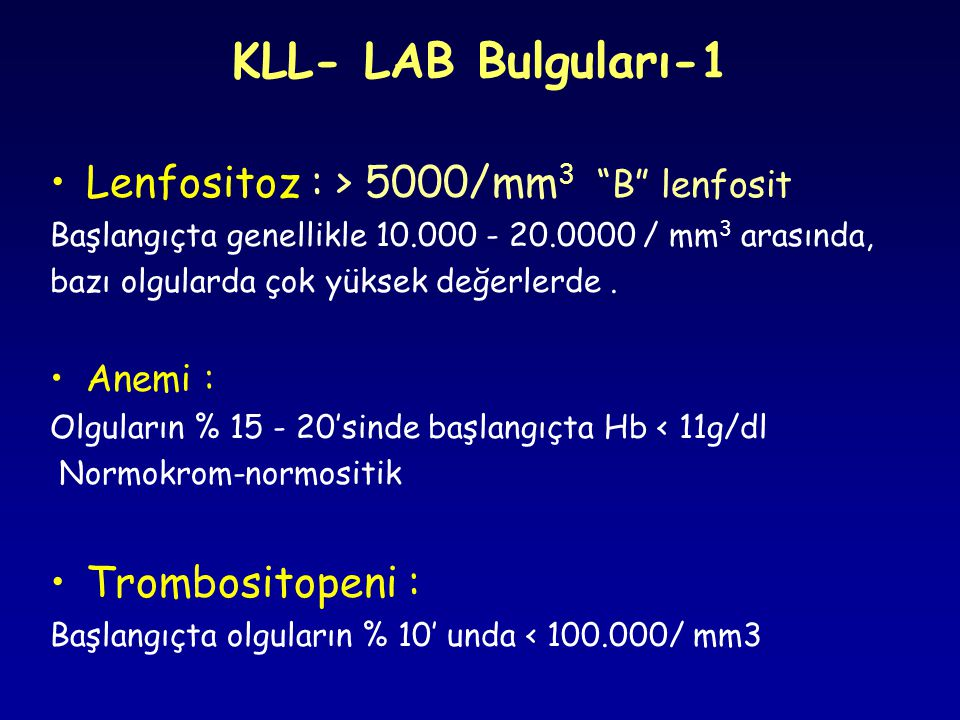 KLL- LAB Bulguları-1 Lenfositoz : > 5000/mm3 B lenfosit