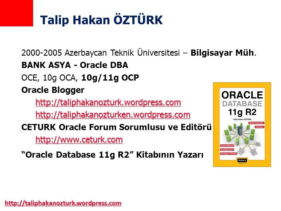 Talip Hakan ÖZTÜRK 2000-2005 Azerbaycan Teknik Üniversitesi – Bilgisayar Müh. BANK ASYA - Oracle DBA.