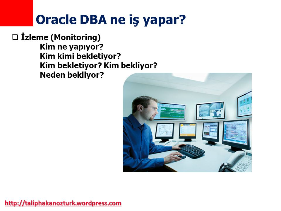 Oracle DBA ne iş yapar İzleme (Monitoring) Kim ne yapıyor