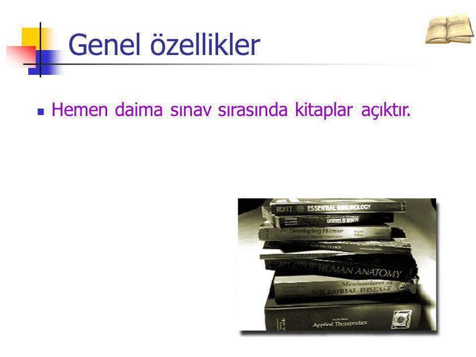 Genel özellikler Hemen daima sınav sırasında kitaplar açıktır.