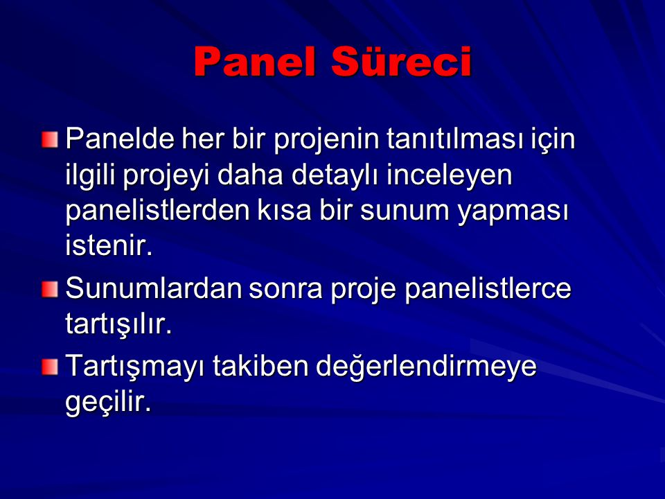 Panel Süreci Panelde her bir projenin tanıtılması için ilgili projeyi daha detaylı inceleyen panelistlerden kısa bir sunum yapması istenir.