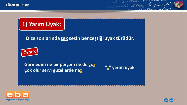 1) Yarım Uyak: Dize sonlarında tek sesin benzeştiği uyak türüdür.