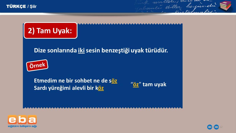 2) Tam Uyak: Dize sonlarında iki sesin benzeştiği uyak türüdür.