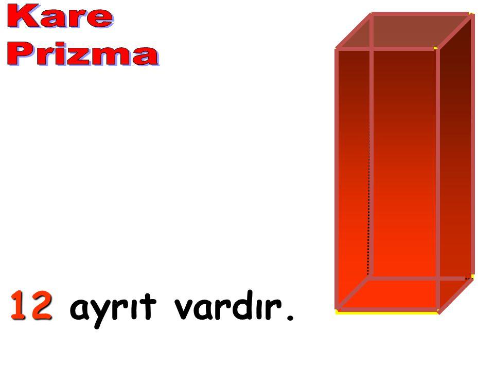 Kare Prizma 12 ayrıt vardır.