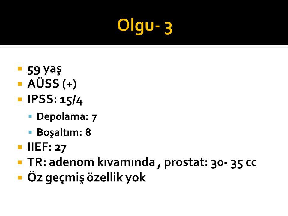 Olgu- 3 59 yaş AÜSS (+) IPSS: 15/4 IIEF: 27