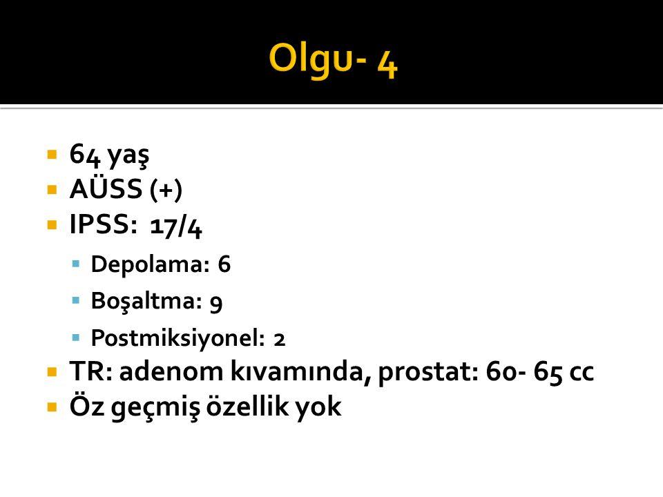 Olgu- 4 64 yaş AÜSS (+) IPSS: 17/4