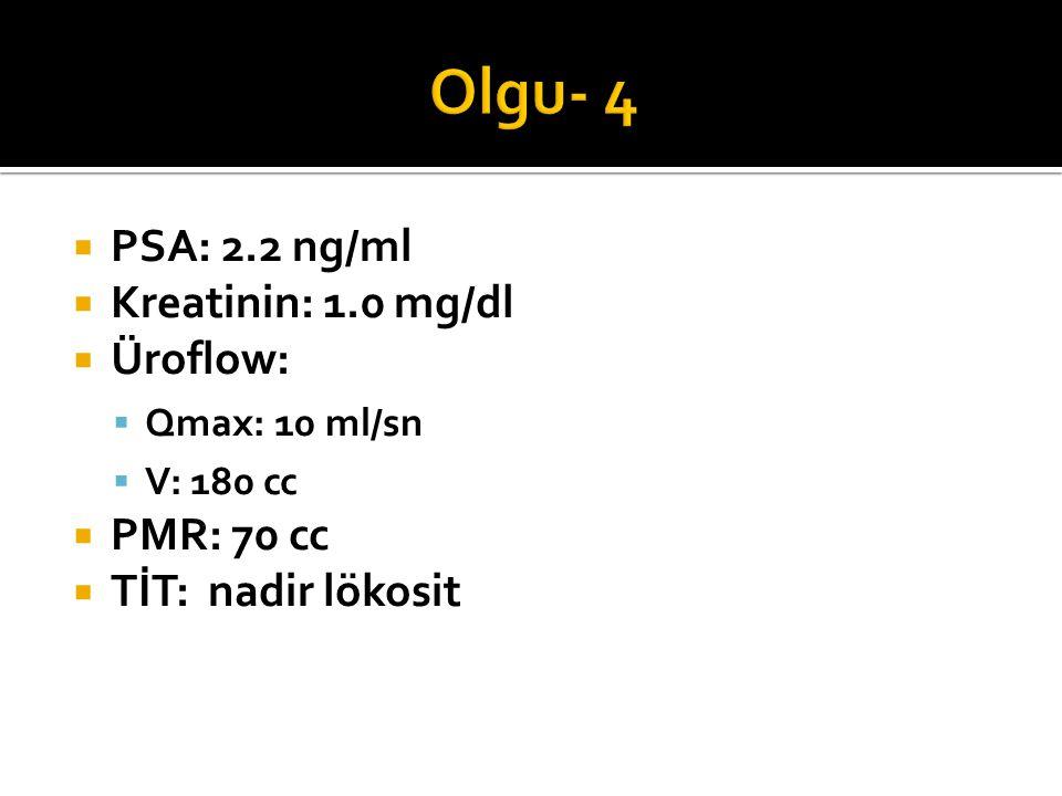 Olgu- 4 PSA: 2.2 ng/ml Kreatinin: 1.0 mg/dl Üroflow: PMR: 70 cc