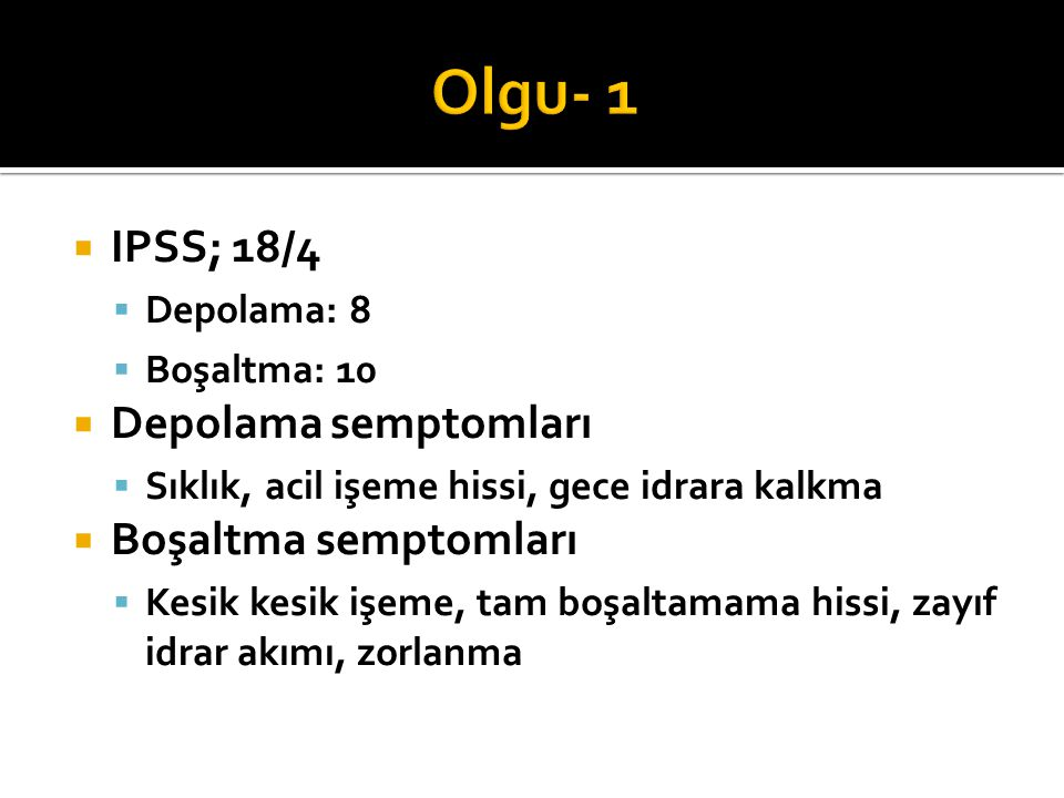 Olgu- 1 IPSS; 18/4 Depolama semptomları Boşaltma semptomları