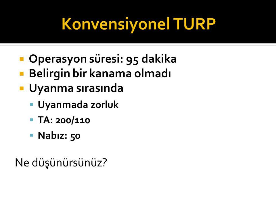 Konvensiyonel TURP Operasyon süresi: 95 dakika