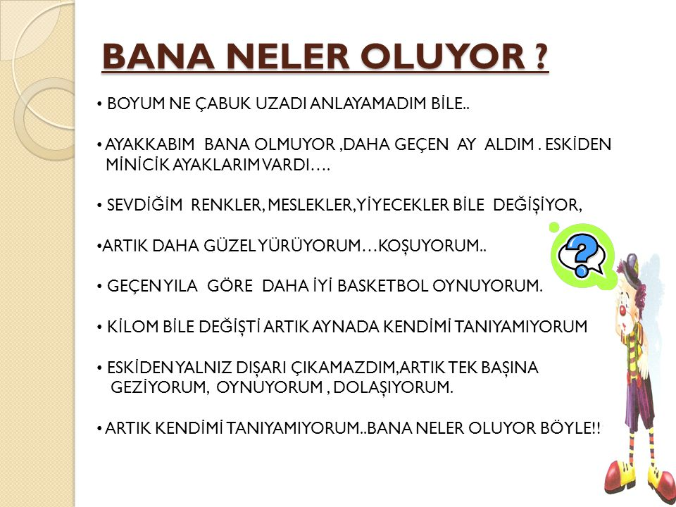BANA NELER OLUYOR BOYUM NE ÇABUK UZADI ANLAYAMADIM BİLE..