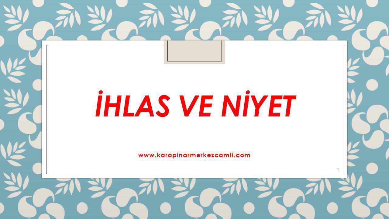 İHLAS VE NİYET www.karapinarmerkezcamii.com