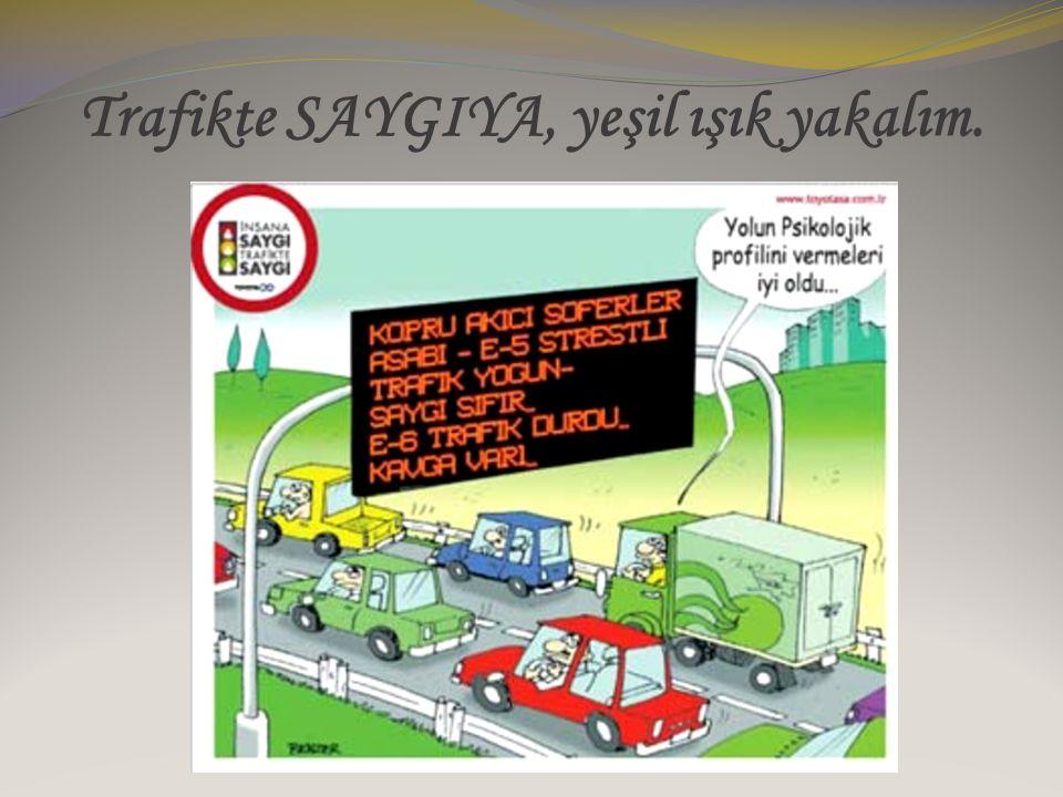 Trafikte SAYGIYA, yeşil ışık yakalım.