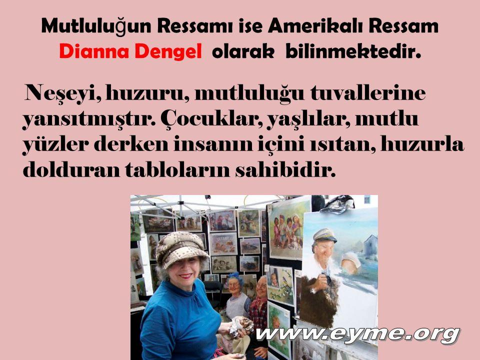 Mutluluğun Ressamı ise Amerikalı Ressam Dianna Dengel olarak bilinmektedir.