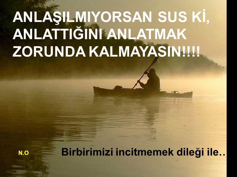 ANLAŞILMIYORSAN SUS Kİ, ANLATTIĞINI ANLATMAK ZORUNDA KALMAYASIN!!!!