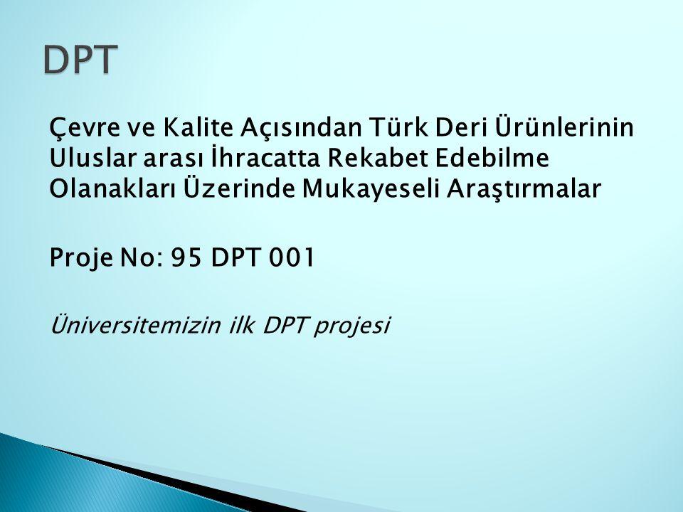 DPT Çevre ve Kalite Açısından Türk Deri Ürünlerinin Uluslar arası İhracatta Rekabet Edebilme Olanakları Üzerinde Mukayeseli Araştırmalar.