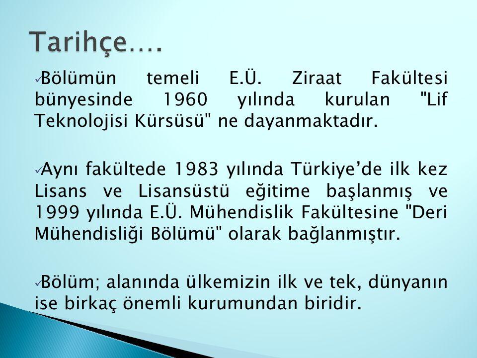 Tarihçe…. Bölümün temeli E.Ü. Ziraat Fakültesi bünyesinde 1960 yılında kurulan Lif Teknolojisi Kürsüsü ne dayanmaktadır.