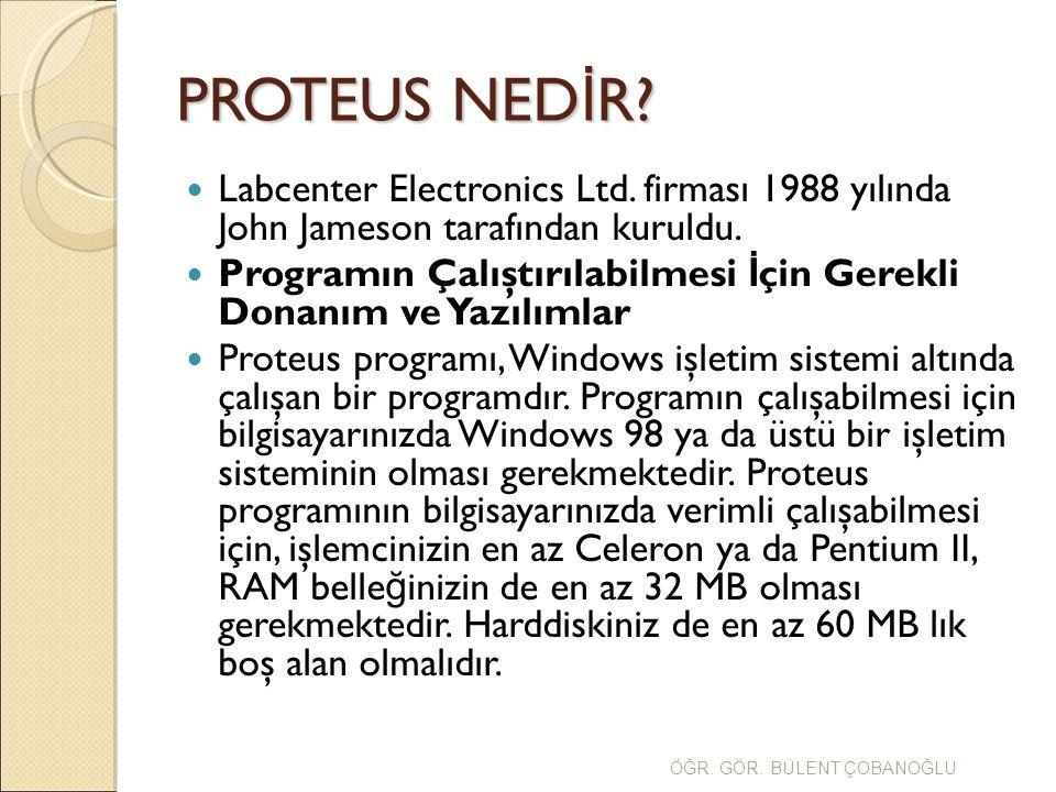 PROTEUS NEDİR Labcenter Electronics Ltd. firması 1988 yılında John Jameson tarafından kuruldu.