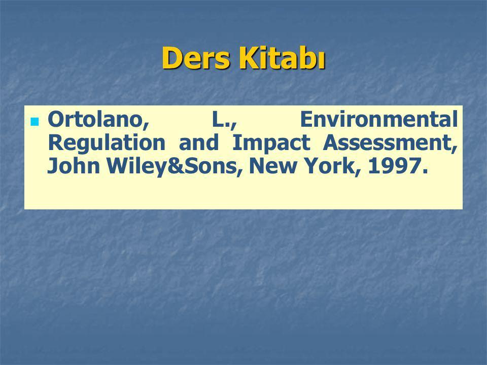 Ders Kitabı Ortolano, L., Environmental Regulation and Impact Assessment, John Wiley&Sons, New York, 1997.