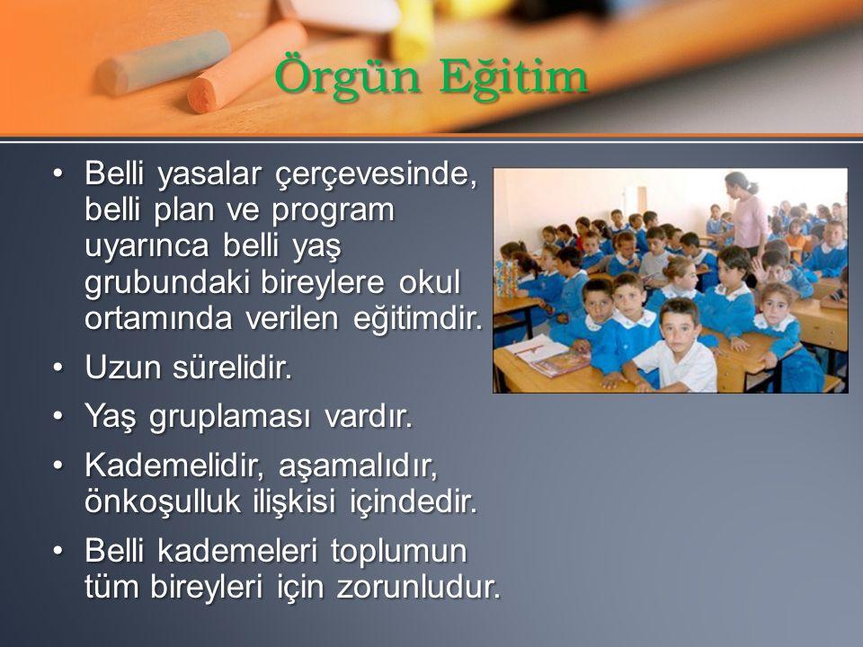 Örgün Eğitim Belli yasalar çerçevesinde, belli plan ve program uyarınca belli yaş grubundaki bireylere okul ortamında verilen eğitimdir.