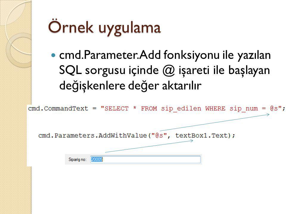 Örnek uygulama cmd.Parameter.Add fonksiyonu ile yazılan SQL sorgusu içinde @ işareti ile başlayan değişkenlere değer aktarılır.