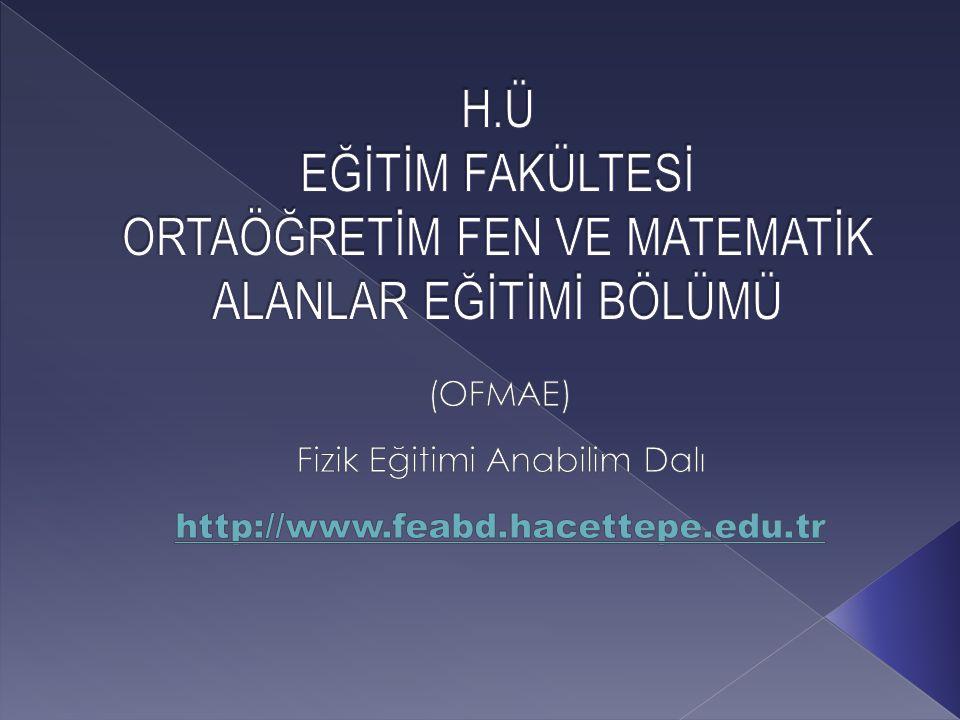 (OFMAE) Fizik Eğitimi Anabilim Dalı http://www.feabd.hacettepe.edu.tr