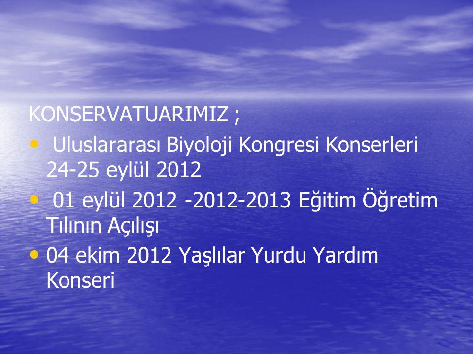 KONSERVATUARIMIZ ; Uluslararası Biyoloji Kongresi Konserleri 24-25 eylül 2012. 01 eylül 2012 -2012-2013 Eğitim Öğretim Tılının Açılışı.