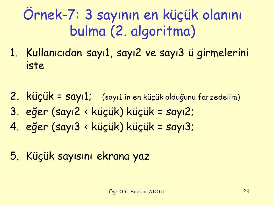 Örnek-7: 3 sayının en küçük olanını bulma (2. algoritma)