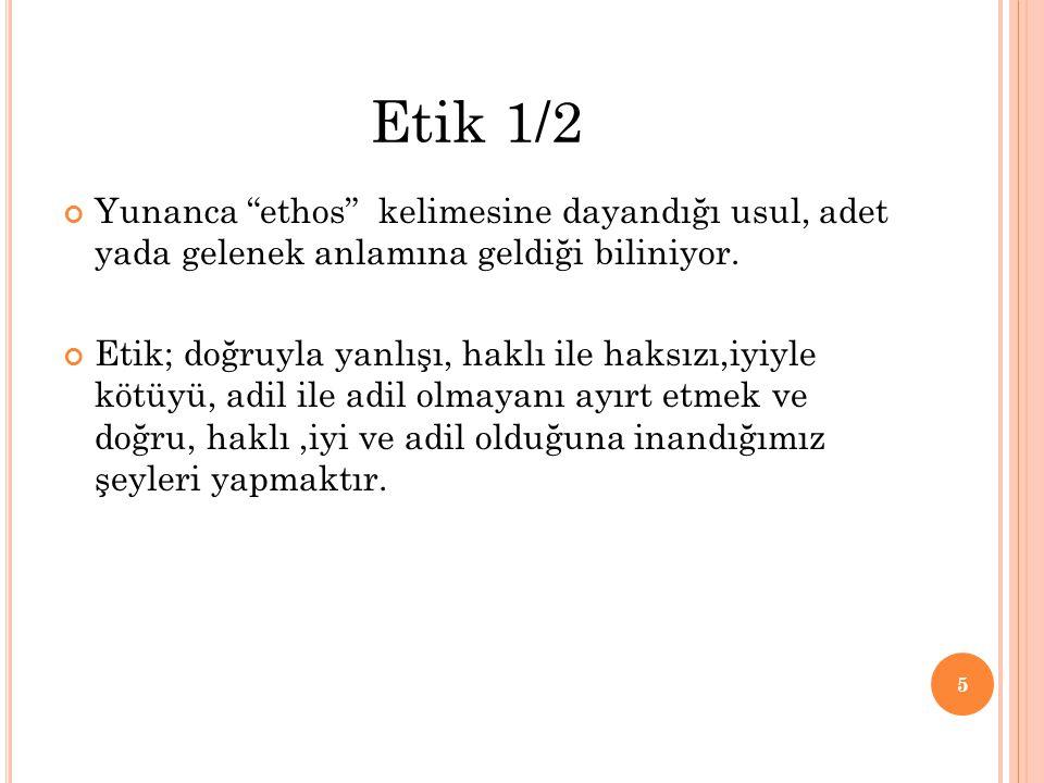 Etik 1/2 Yunanca ethos kelimesine dayandığı usul, adet yada gelenek anlamına geldiği biliniyor.