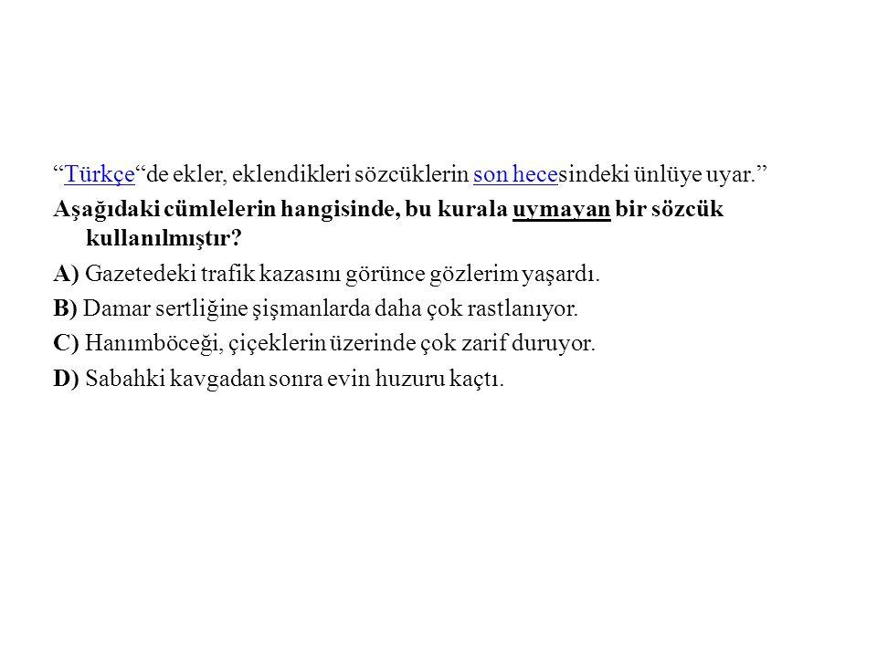 Türkçe de ekler, eklendikleri sözcüklerin son hecesindeki ünlüye uyar