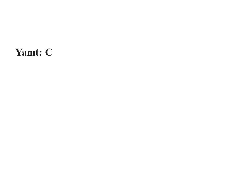 Yanıt: C