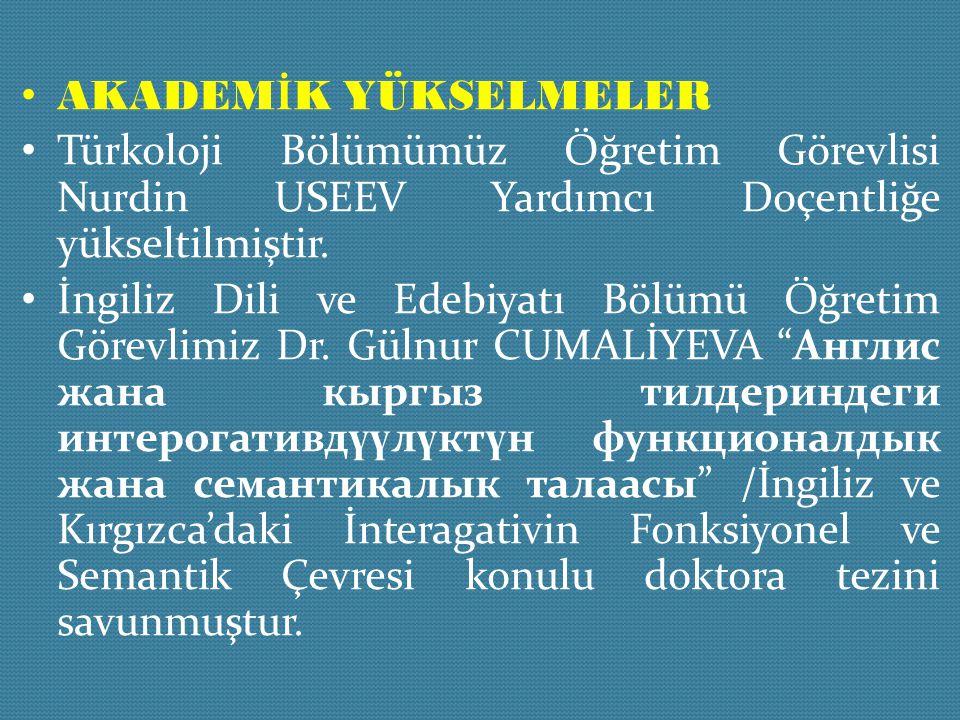 AKADEMİK YÜKSELMELER Türkoloji Bölümümüz Öğretim Görevlisi Nurdin USEEV Yardımcı Doçentliğe yükseltilmiştir.
