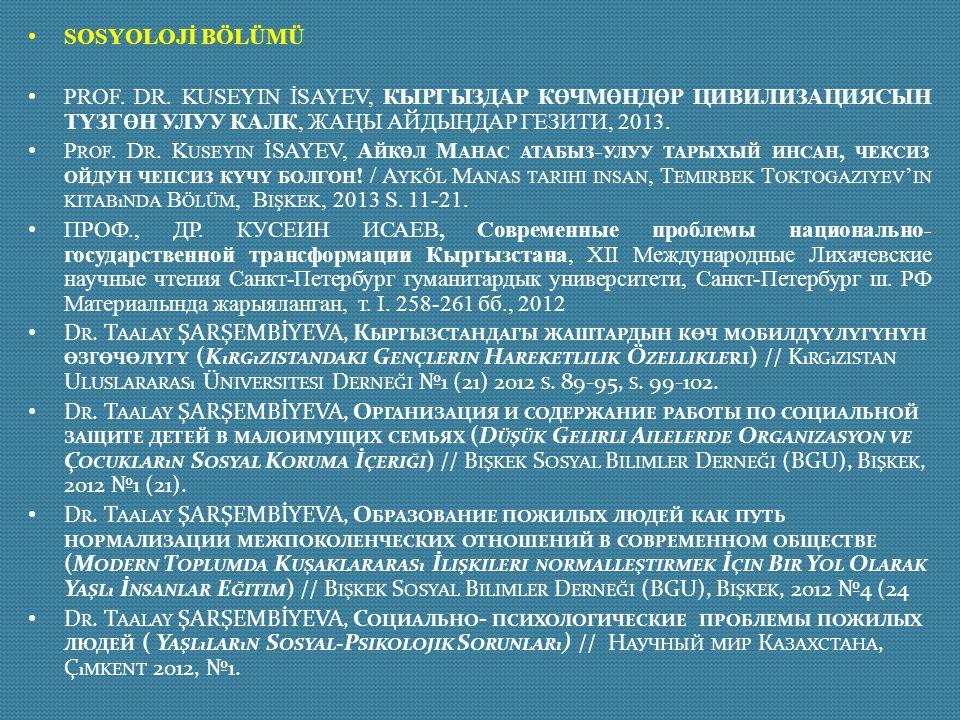 SOSYOLOJİ BÖLÜMÜ Prof. Dr. Kuseyin İSAYEV, Кыргыздар кѳчмѳндѳр цивилизациясын түзгѳн улуу калк, Жаңы айдыңдар гезити, 2013.