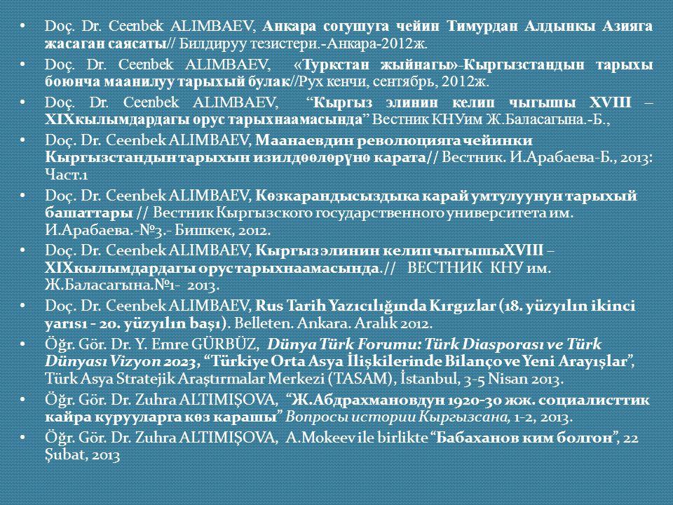 Doç. Dr. Ceenbek ALIMBAEV, Анкара согушуга чейин Тимурдан Алдынкы Азияга жасаган саясаты// Билдируу тезистери.-Анкара-2012ж.