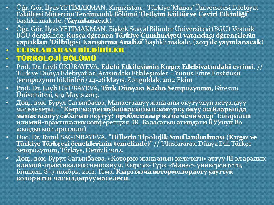 Öğr. Gör. İlyas YETİMAKMAN, Kırgızistan – Türkiye 'Manas' Üniversitesi Edebiyat Fakültesi Mütercim Tercümanlık Bölümü 'İletişim Kültür ve Çeviri Etkinliği' başlıklı makale. (Yayınlanacak)