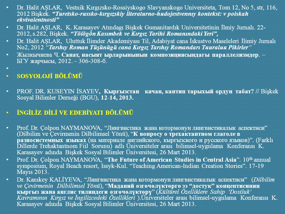 Dr. Halit AŞLAR, Vestnik Kırgızsko-Rossiyskogo Slavyanskogo Universiteta, Tom 12, No 5, str, 116, 2012 Bişkek. Turetsko-russko-kırgızskiy literaturno-hudojestvennıy kontekst: v poiskah ekvivalentnosti