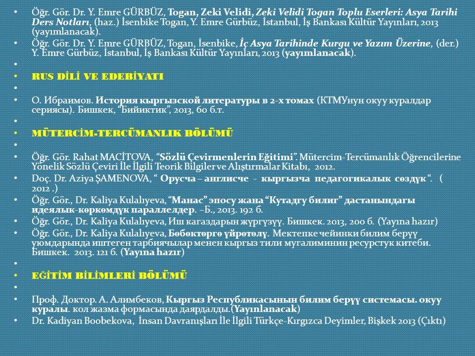Öğr. Gör. Dr. Y. Emre GÜRBÜZ, Togan, Zeki Velidi, Zeki Velidi Togan Toplu Eserleri: Asya Tarihi Ders Notları, (haz.) İsenbike Togan, Y. Emre Gürbüz, İstanbul, İş Bankası Kültür Yayınları, 2013 (yayımlanacak).