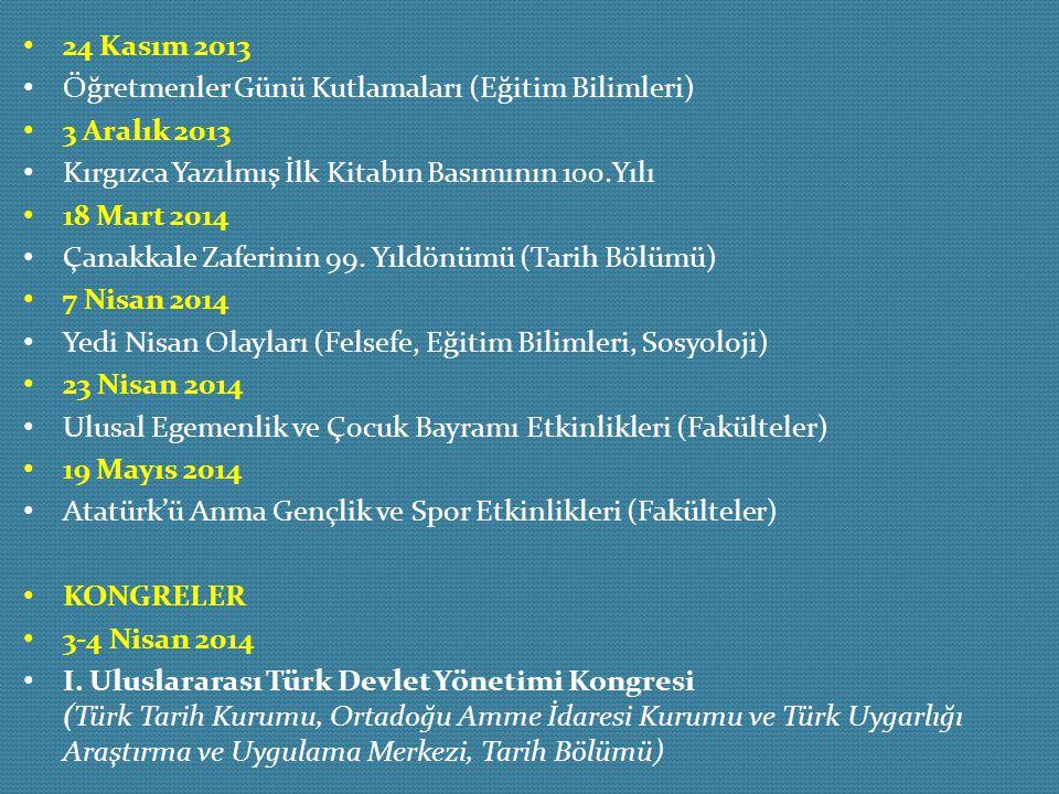 24 Kasım 2013 Öğretmenler Günü Kutlamaları (Eğitim Bilimleri) 3 Aralık 2013. Kırgızca Yazılmış İlk Kitabın Basımının 100.Yılı.